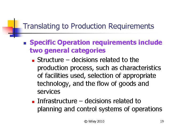 Translating to Production Requirements n Specific Operation requirements include two general categories n Structure