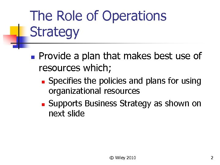 The Role of Operations Strategy n Provide a plan that makes best use of