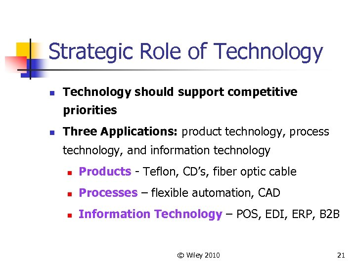 Strategic Role of Technology n Technology should support competitive priorities n Three Applications: product