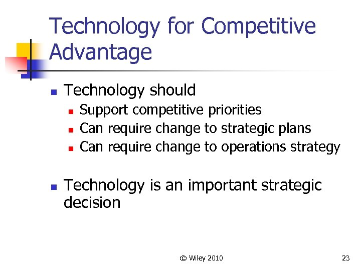 Technology for Competitive Advantage n Technology should n n Support competitive priorities Can require