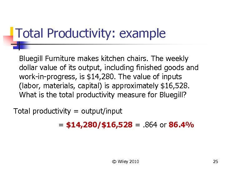 Total Productivity: example Bluegill Furniture makes kitchen chairs. The weekly dollar value of its