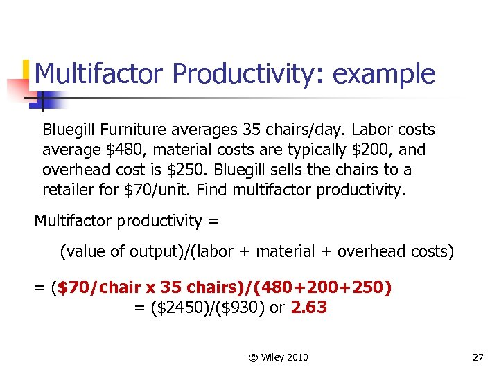 Multifactor Productivity: example Bluegill Furniture averages 35 chairs/day. Labor costs average $480, material costs