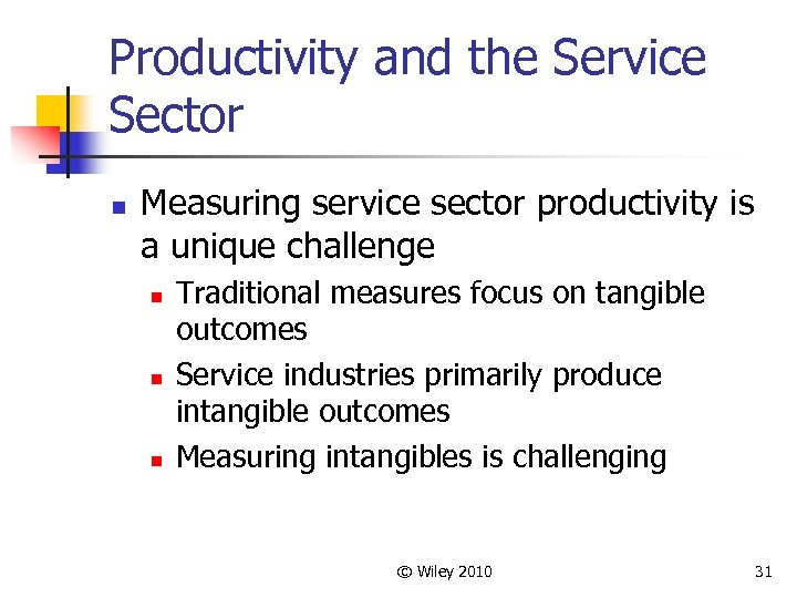 Productivity and the Service Sector n Measuring service sector productivity is a unique challenge