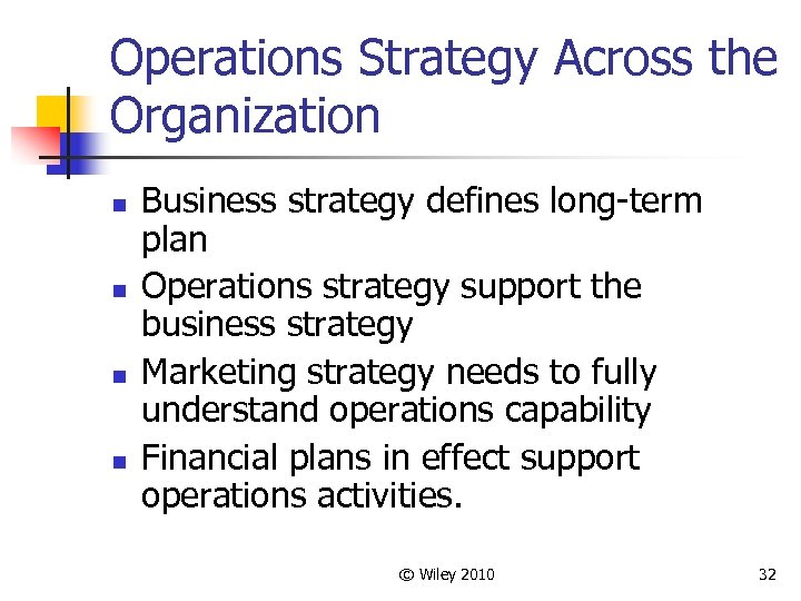 Operations Strategy Across the Organization n n Business strategy defines long-term plan Operations strategy