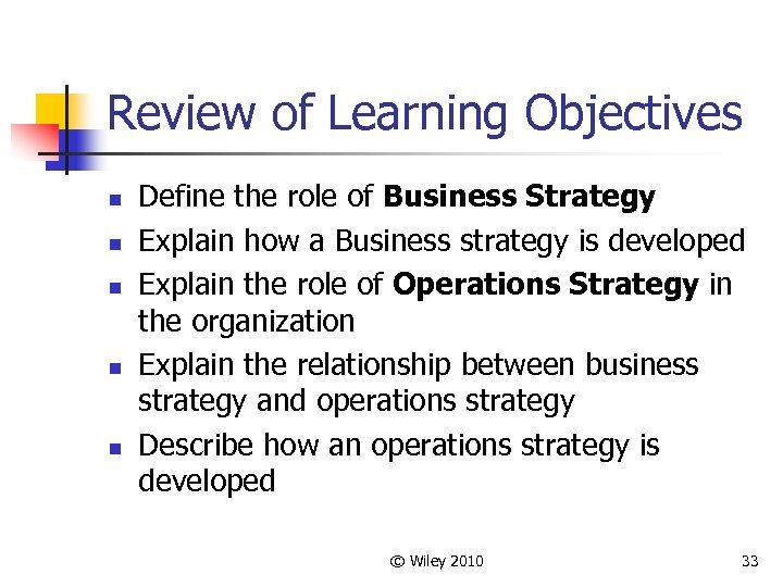 Review of Learning Objectives n n n Define the role of Business Strategy Explain
