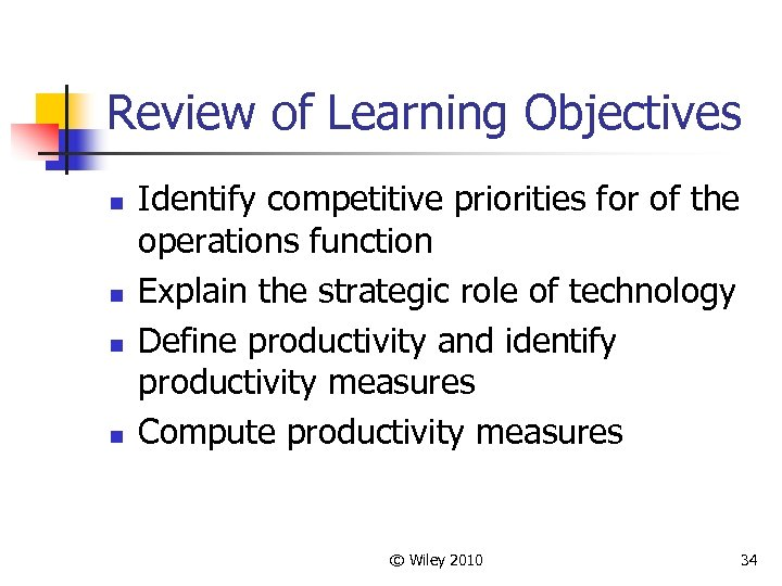 Review of Learning Objectives n n Identify competitive priorities for of the operations function