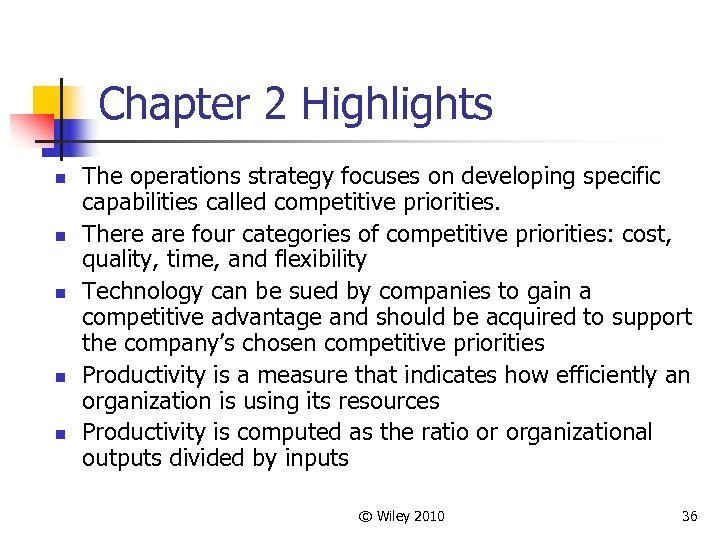 Chapter 2 Highlights n n n The operations strategy focuses on developing specific capabilities
