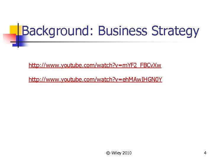 Background: Business Strategy http: //www. youtube. com/watch? v=m. YF 2_FBCv. Xw http: //www. youtube.
