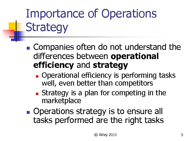Importance of Operations Strategy n Companies often do not understand the differences between operational