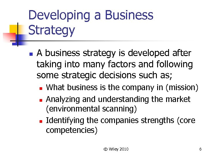 Developing a Business Strategy n A business strategy is developed after taking into many