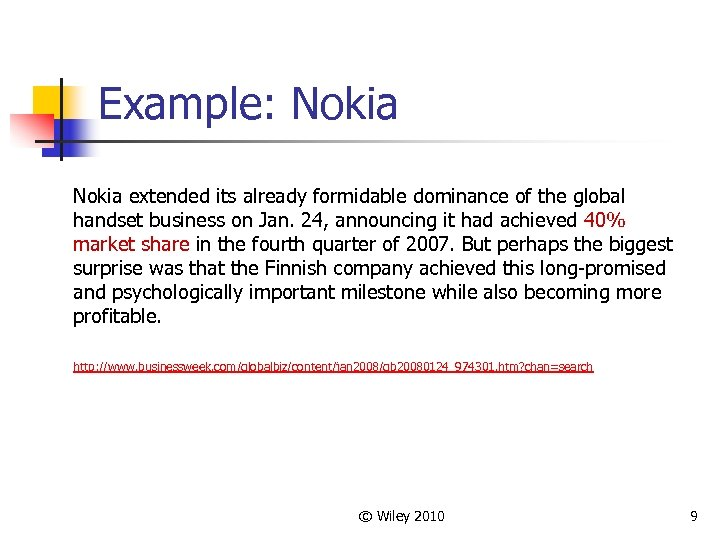 Example: Nokia extended its already formidable dominance of the global handset business on Jan.
