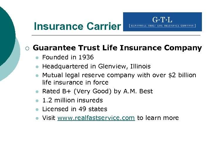 Insurance Carrier ¡ Guarantee Trust Life Insurance Company l l l l Founded in