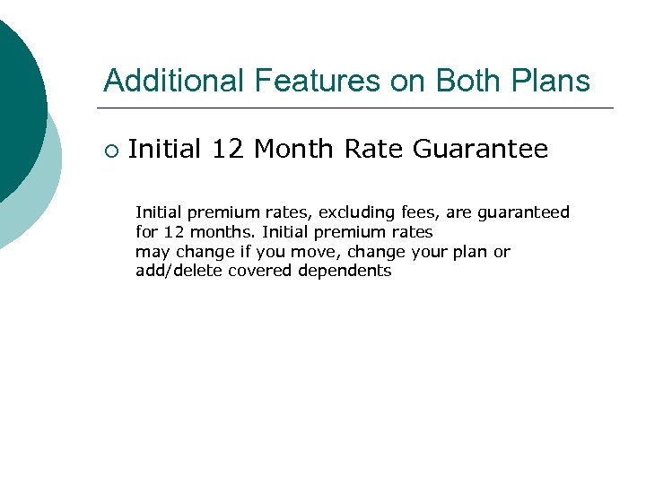 Additional Features on Both Plans ¡ Initial 12 Month Rate Guarantee Initial premium rates,