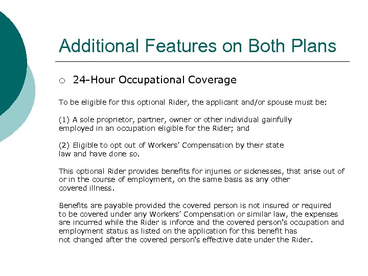 Additional Features on Both Plans ¡ 24 -Hour Occupational Coverage To be eligible for