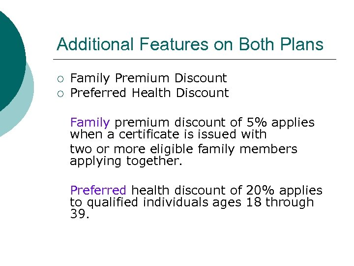 Additional Features on Both Plans ¡ ¡ Family Premium Discount Preferred Health Discount Family