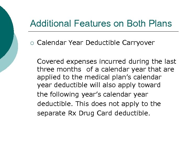 Additional Features on Both Plans ¡ Calendar Year Deductible Carryover Covered expenses incurred during