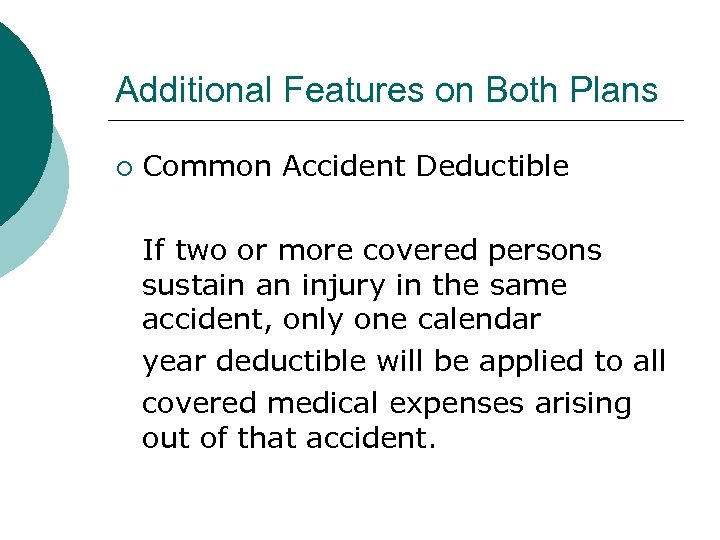 Additional Features on Both Plans ¡ Common Accident Deductible If two or more covered