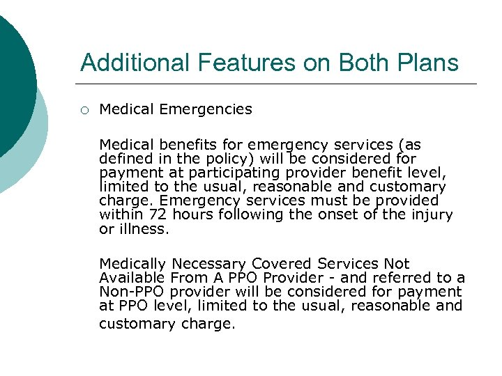 Additional Features on Both Plans ¡ Medical Emergencies Medical benefits for emergency services (as