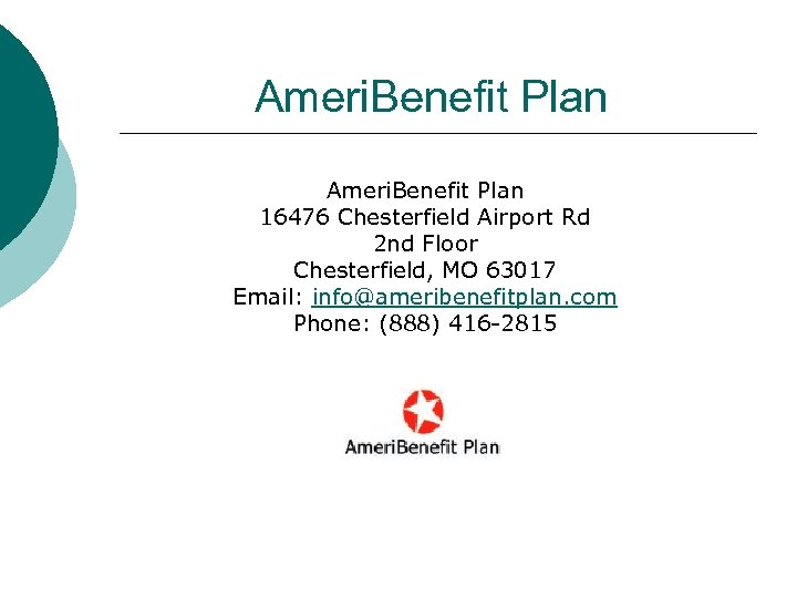Ameri. Benefit Plan 16476 Chesterfield Airport Rd 2 nd Floor Chesterfield, MO 63017 Email: