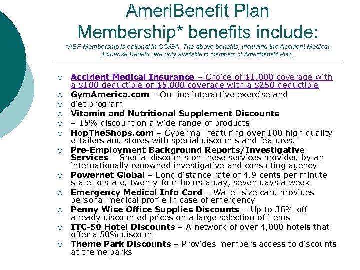 Ameri. Benefit Plan Membership* benefits include: *ABP Membership is optional in CO/GA. The above