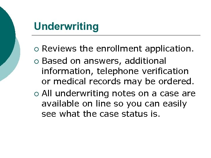 Underwriting Reviews the enrollment application. ¡ Based on answers, additional information, telephone verification or