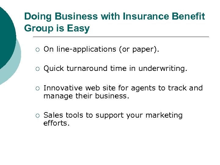 Doing Business with Insurance Benefit Group is Easy ¡ On line-applications (or paper). ¡
