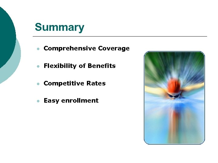Summary l Comprehensive Coverage l Flexibility of Benefits l Competitive Rates l Easy enrollment
