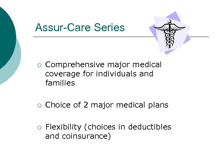 Assur-Care Series ¡ Comprehensive major medical coverage for individuals and families ¡ Choice of