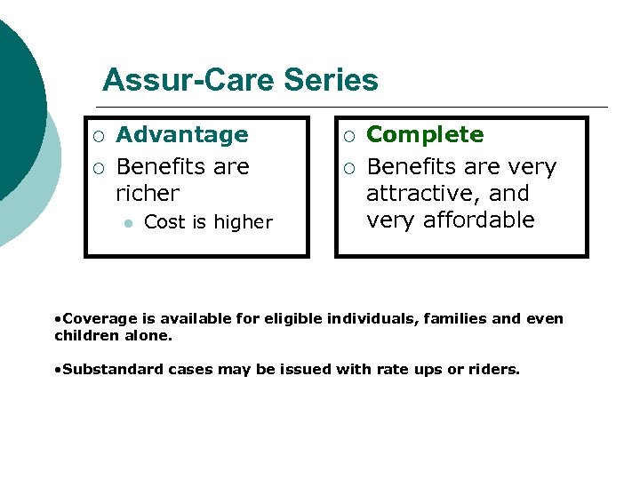 Assur-Care Series ¡ ¡ Advantage Benefits are richer l Cost is higher ¡ ¡