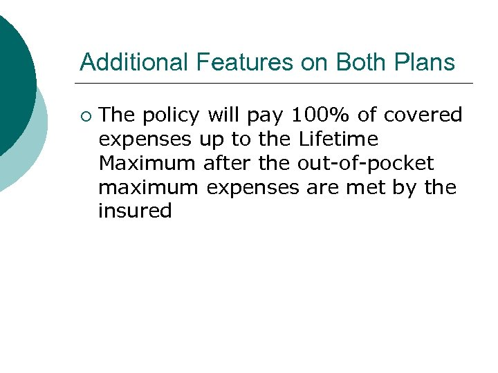 Additional Features on Both Plans ¡ The policy will pay 100% of covered expenses