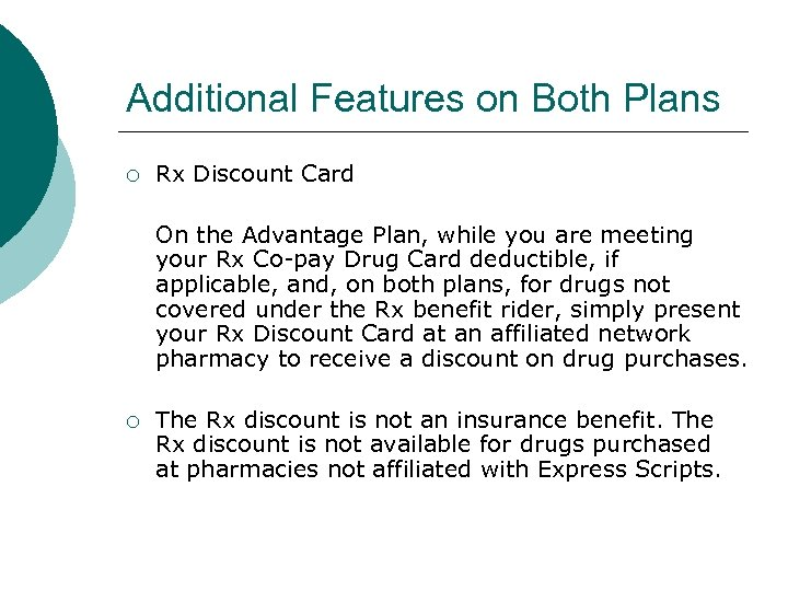 Additional Features on Both Plans ¡ Rx Discount Card On the Advantage Plan, while