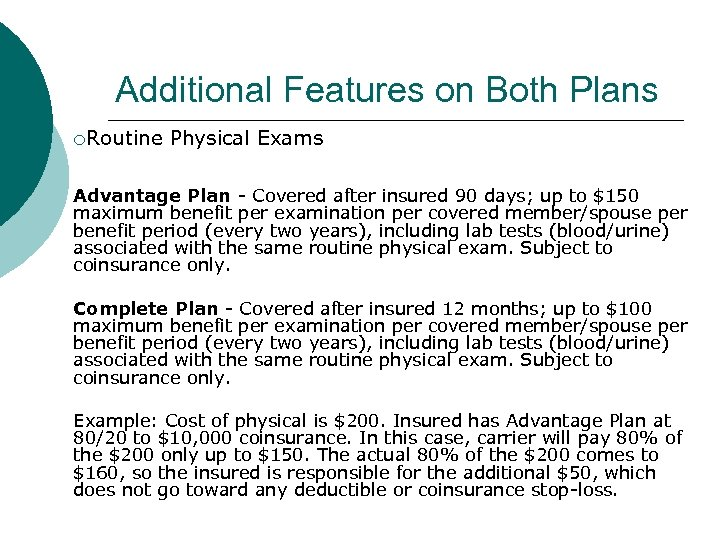 Additional Features on Both Plans ¡Routine Physical Exams Advantage Plan - Covered after insured