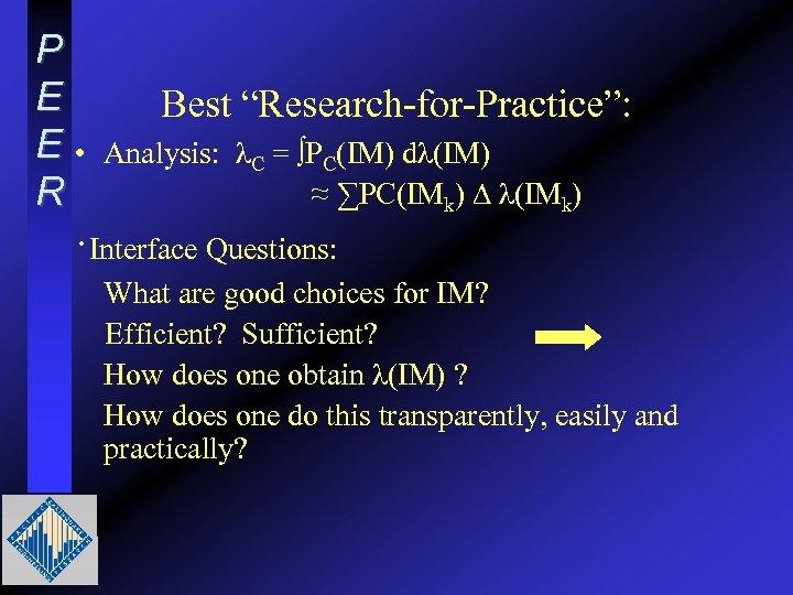 "P E E • R Best ""Research-for-Practice"": Analysis: λC = ∫PC(IM) dλ(IM) ≈ ∑PC(IMk)"