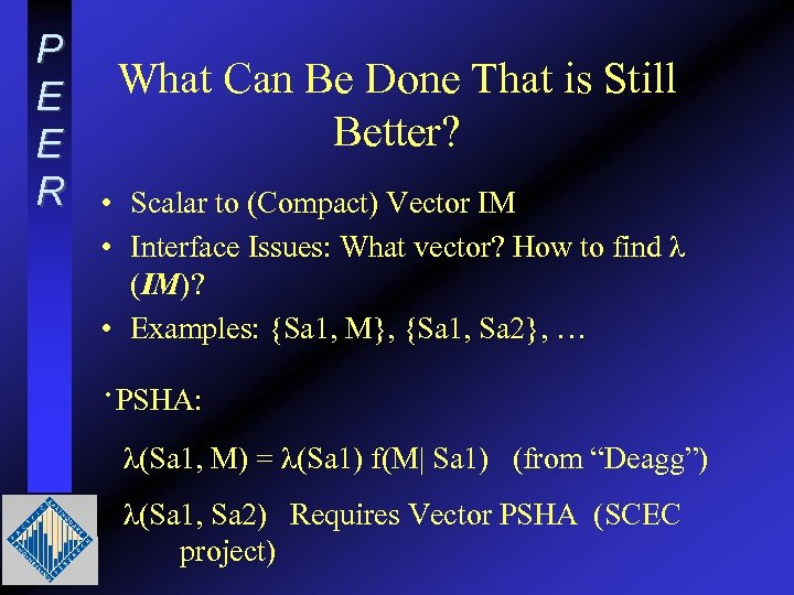 P E E R What Can Be Done That is Still Better? • Scalar