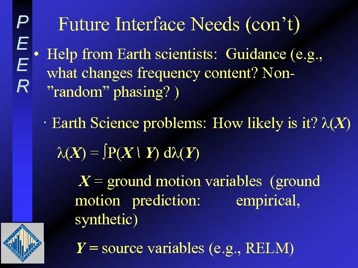 P Future Interface Needs (con't) E • Help from Earth scientists: Guidance (e. g.