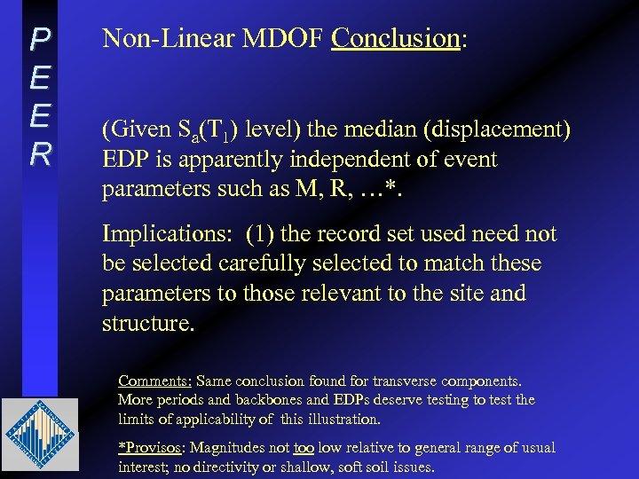 P E E R Non-Linear MDOF Conclusion: (Given Sa(T 1) level) the median (displacement)