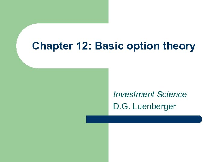 Chapter 12: Basic option theory Investment Science D. G. Luenberger