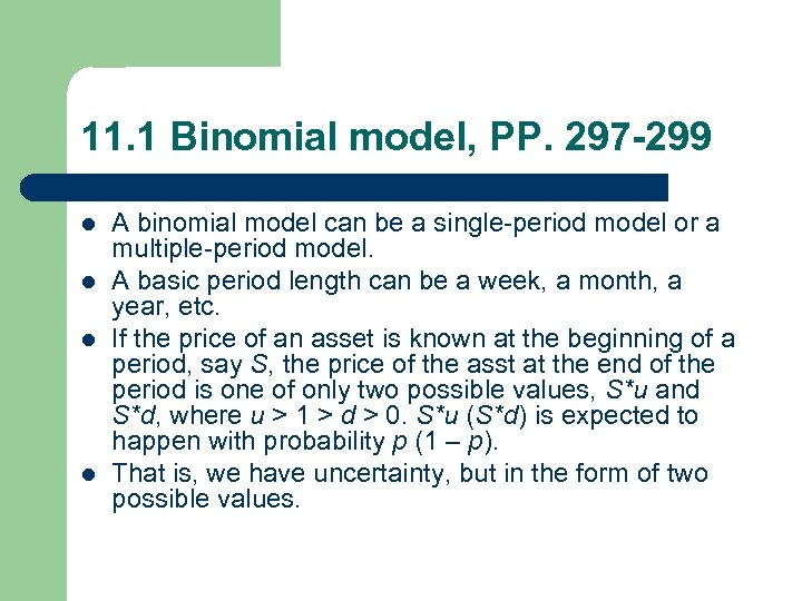 11. 1 Binomial model, PP. 297 -299 l l A binomial model can be