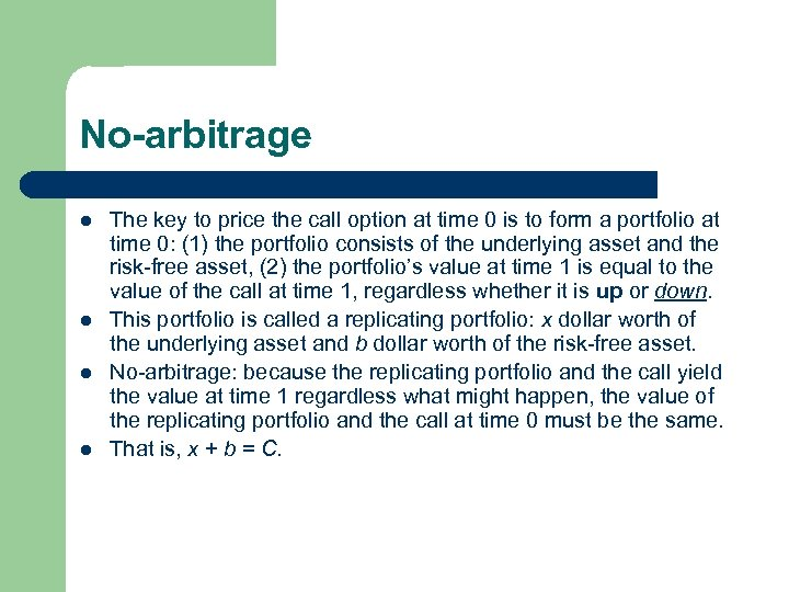 No-arbitrage l l The key to price the call option at time 0 is