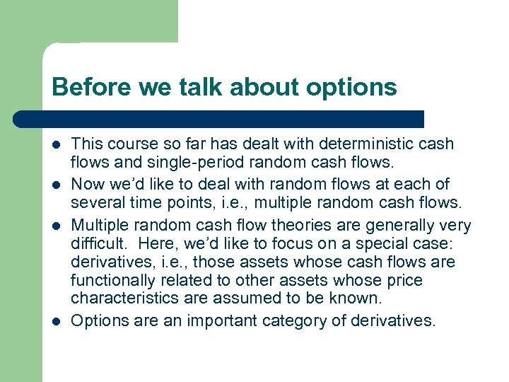 Before we talk about options l l This course so far has dealt with