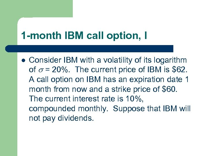 1 -month IBM call option, I l Consider IBM with a volatility of its