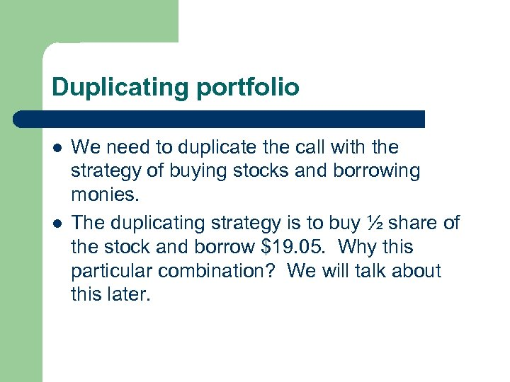 Duplicating portfolio l l We need to duplicate the call with the strategy of