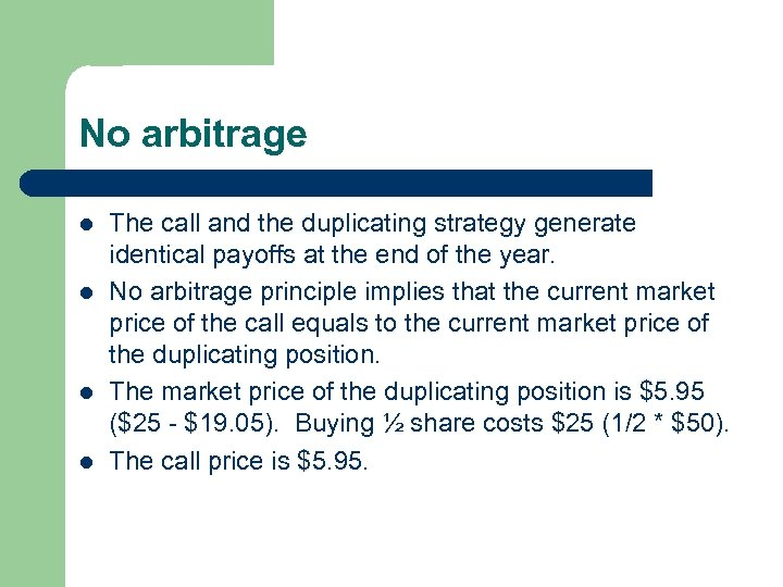 No arbitrage l l The call and the duplicating strategy generate identical payoffs at
