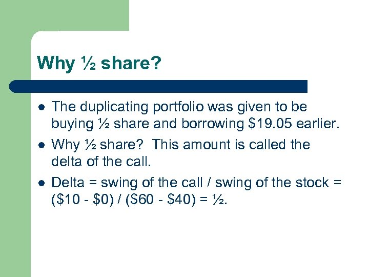 Why ½ share? l l l The duplicating portfolio was given to be buying
