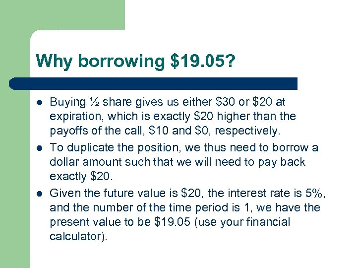 Why borrowing $19. 05? l l l Buying ½ share gives us either $30