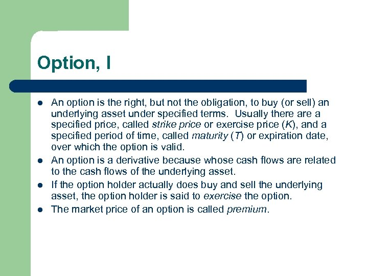 Option, I l l An option is the right, but not the obligation, to