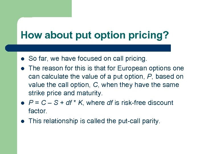 How about put option pricing? l l So far, we have focused on call