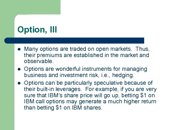 Option, III l l l Many options are traded on open markets. Thus, their