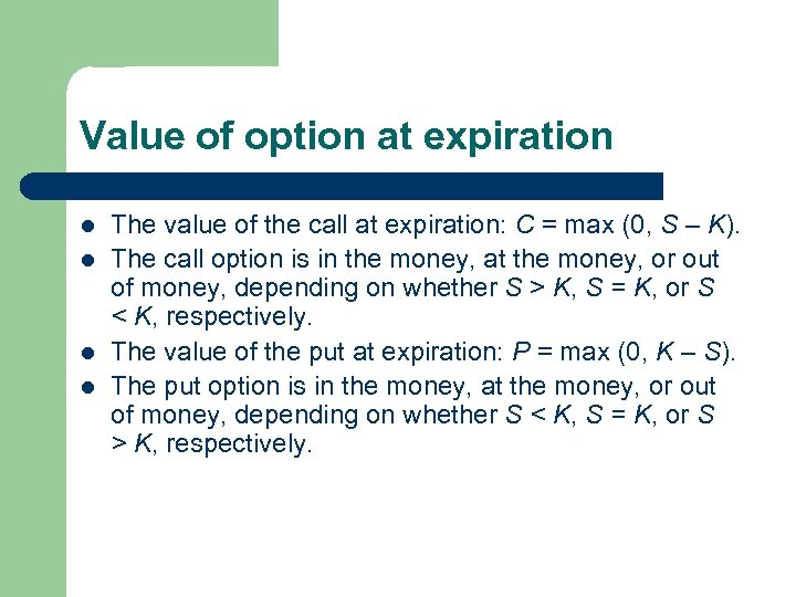 Value of option at expiration l l The value of the call at expiration: