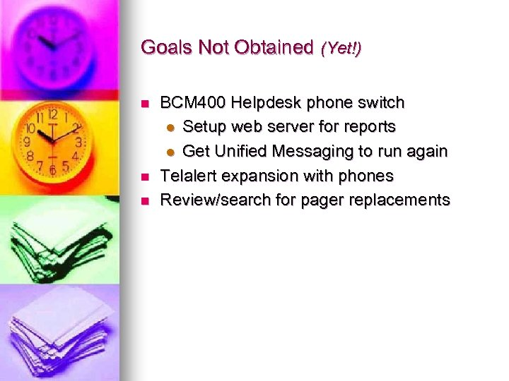 Goals Not Obtained (Yet!) n n n BCM 400 Helpdesk phone switch l Setup